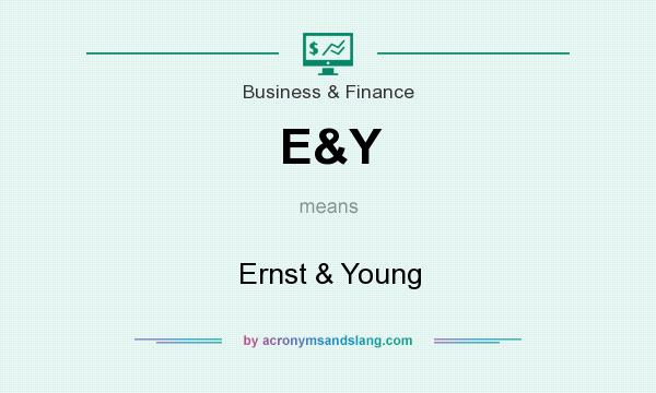 What does E&Y mean? It stands for Ernst & Young