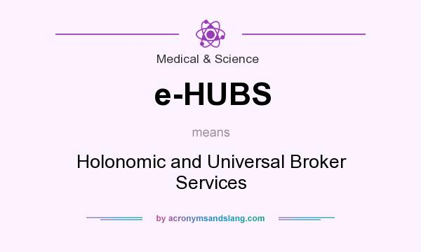 What does e-HUBS mean? It stands for Holonomic and Universal Broker Services