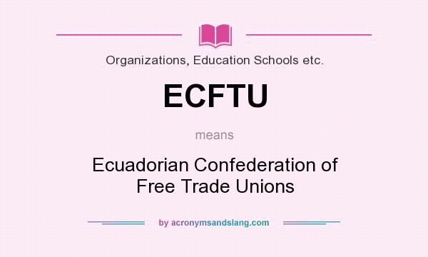 What does ECFTU mean? It stands for Ecuadorian Confederation of Free Trade Unions