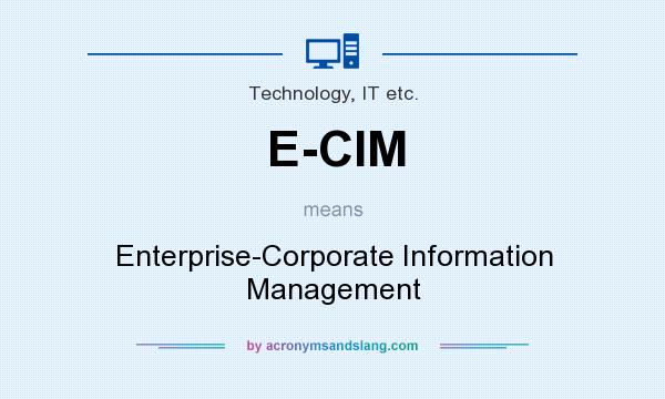 What does E-CIM mean? It stands for Enterprise-Corporate Information Management
