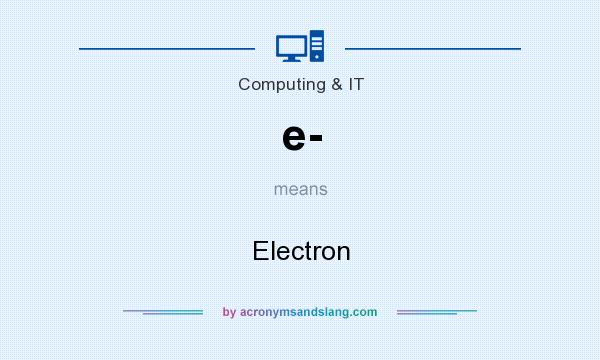 What does e- mean? It stands for Electron