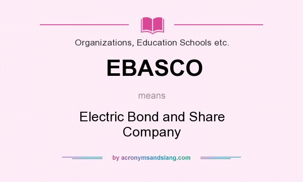 What does EBASCO mean? It stands for Electric Bond and Share Company
