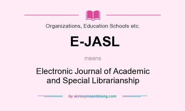 What does E-JASL mean? It stands for Electronic Journal of Academic and Special Librarianship