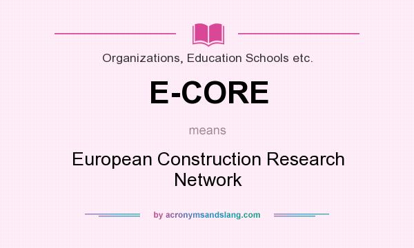 What does E-CORE mean? It stands for European Construction Research Network
