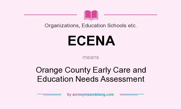 What does ECENA mean? It stands for Orange County Early Care and Education Needs Assessment