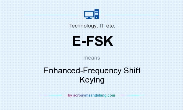 What does E-FSK mean? It stands for Enhanced-Frequency Shift Keying