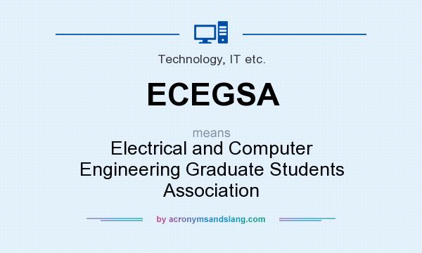 What does ECEGSA mean? It stands for Electrical and Computer Engineering Graduate Students Association