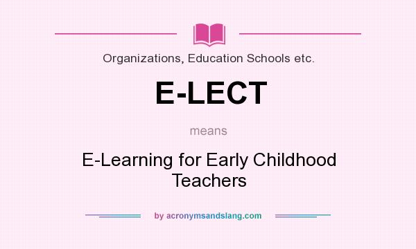 What does E-LECT mean? It stands for E-Learning for Early Childhood Teachers
