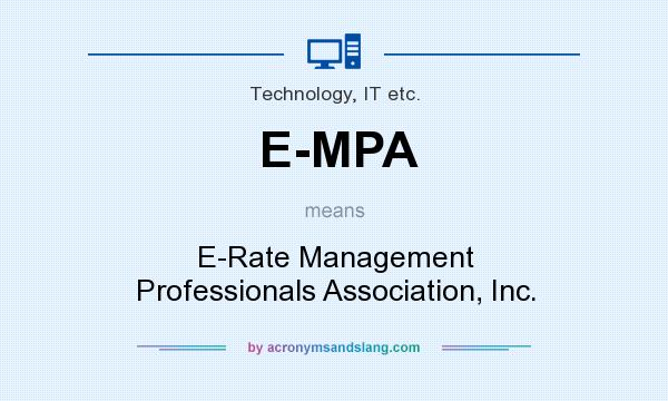 What does E-MPA mean? It stands for E-Rate Management Professionals Association, Inc.