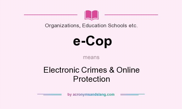 What does e-Cop mean? It stands for Electronic Crimes & Online Protection