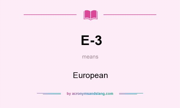 What does E-3 mean? It stands for European