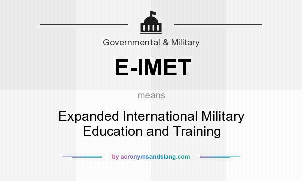 What does E-IMET mean? It stands for Expanded International Military Education and Training