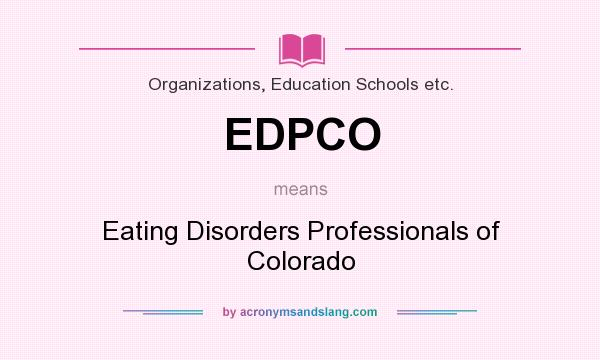 What does EDPCO mean? It stands for Eating Disorders Professionals of Colorado