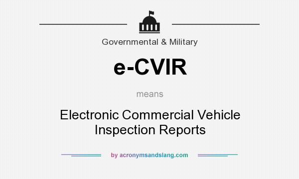 What does e-CVIR mean? It stands for Electronic Commercial Vehicle Inspection Reports