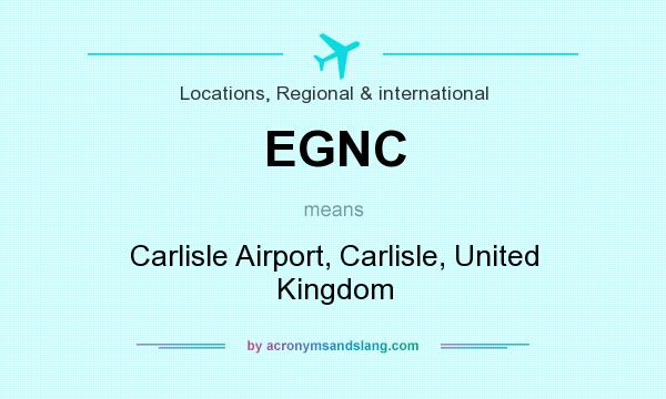 What does EGNC mean? It stands for Carlisle Airport, Carlisle, United Kingdom