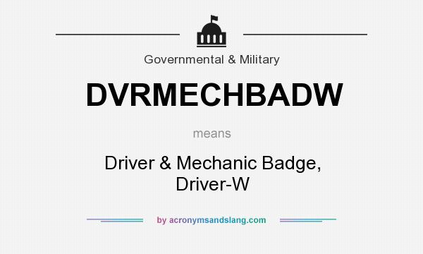 What does DVRMECHBADW mean? It stands for Driver & Mechanic Badge, Driver-W