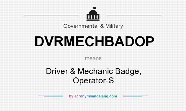 What does DVRMECHBADOP mean? It stands for Driver & Mechanic Badge, Operator-S