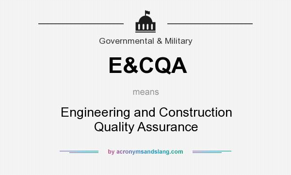 What does E&CQA mean? It stands for Engineering and Construction Quality Assurance