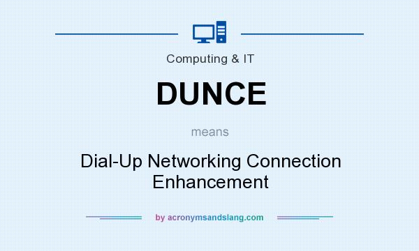 What does DUNCE mean? It stands for Dial-Up Networking Connection Enhancement