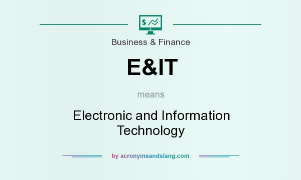 What does E&IT mean? It stands for Electronic and Information Technology