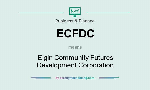 What does ECFDC mean? It stands for Elgin Community Futures Development Corporation