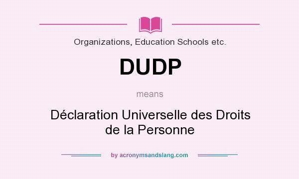 What does DUDP mean? It stands for Déclaration Universelle des Droits de la Personne