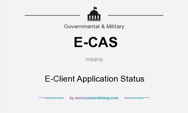 What does E-CAS mean? It stands for E-Client Application Status