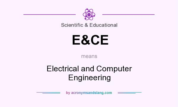 What does E&CE mean? It stands for Electrical and Computer Engineering