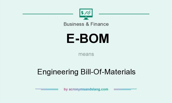 What does E-BOM mean? It stands for Engineering Bill-Of-Materials