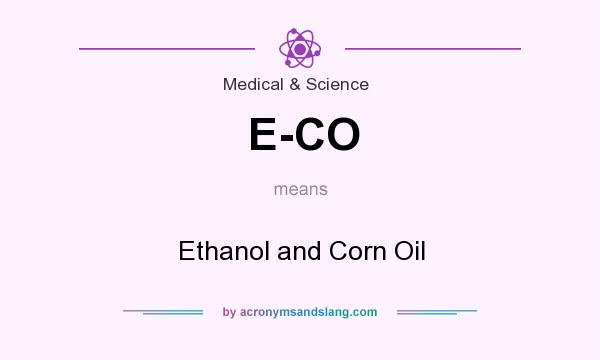 What does E-CO mean? It stands for Ethanol and Corn Oil