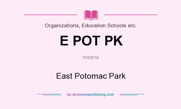 What does E POT PK mean? It stands for East Potomac Park