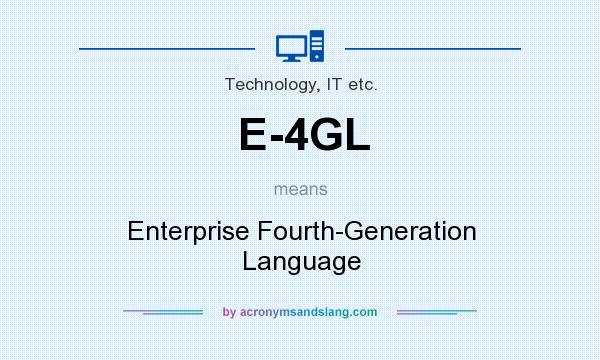 What does E-4GL mean? It stands for Enterprise Fourth-Generation Language