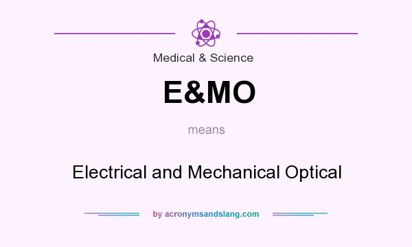 What does E&MO mean? It stands for Electrical and Mechanical Optical