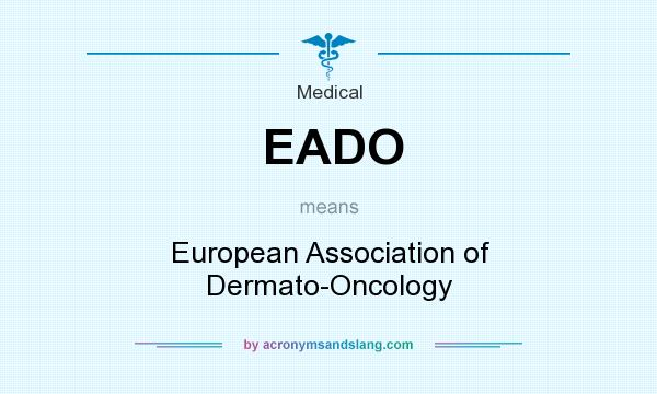 What does EADO mean? It stands for European Association of Dermato-Oncology