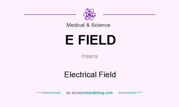 What does E FIELD mean? It stands for Electrical Field