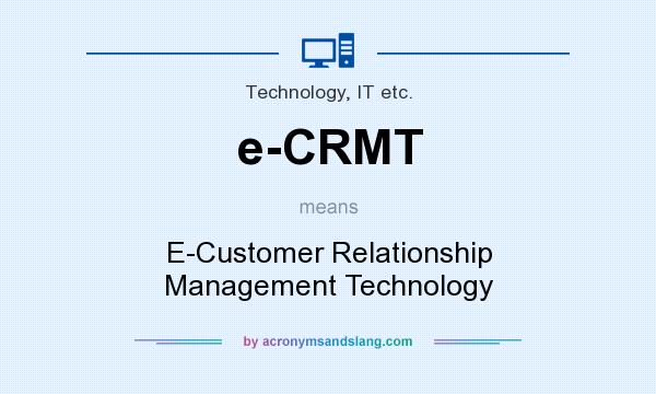 What does e-CRMT mean? It stands for E-Customer Relationship Management Technology