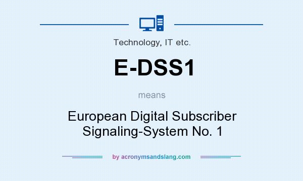 What does E-DSS1 mean? It stands for European Digital Subscriber Signaling-System No. 1