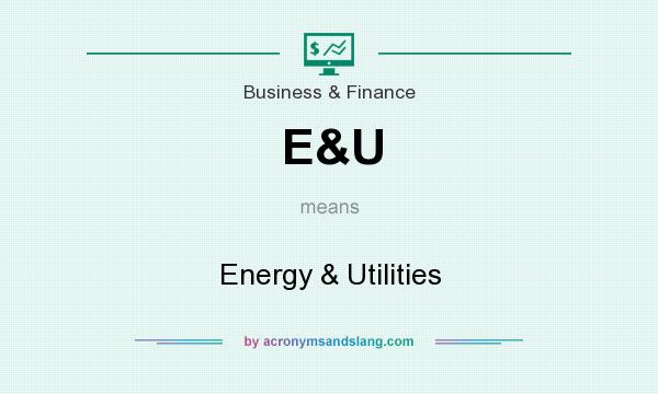 What does E&U mean? It stands for Energy & Utilities