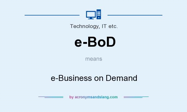 What does e-BoD mean? It stands for e-Business on Demand