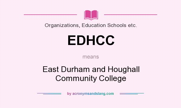 What does EDHCC mean? It stands for East Durham and Houghall Community College