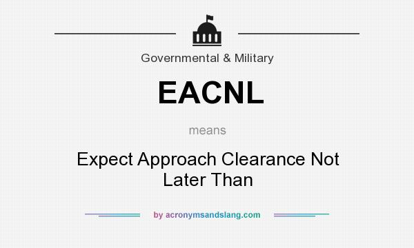 Awesome Definition Of EACNL   EACNL Stands For Expect Approach Clearance Not Later  Than. By AcronymsAndSlang.com