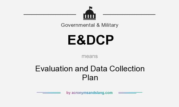 What does E&DCP mean? It stands for Evaluation and Data Collection Plan