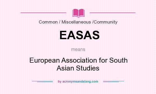 What does EASAS mean? It stands for European Association for South Asian Studies