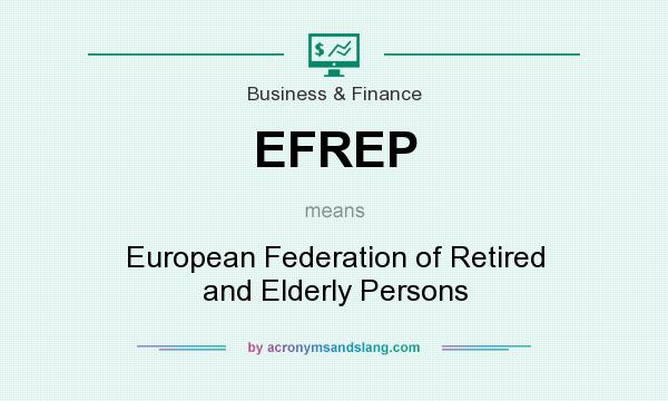 What does EFREP mean? It stands for European Federation of Retired and Elderly Persons