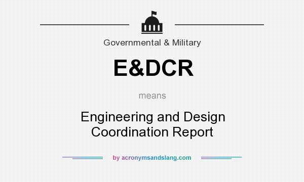 What does E&DCR mean? It stands for Engineering and Design Coordination Report