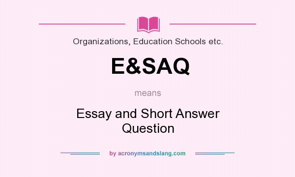 What does E&SAQ mean? It stands for Essay and Short Answer Question