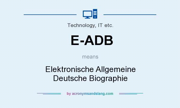 What does E-ADB mean? It stands for Elektronische Allgemeine Deutsche Biographie