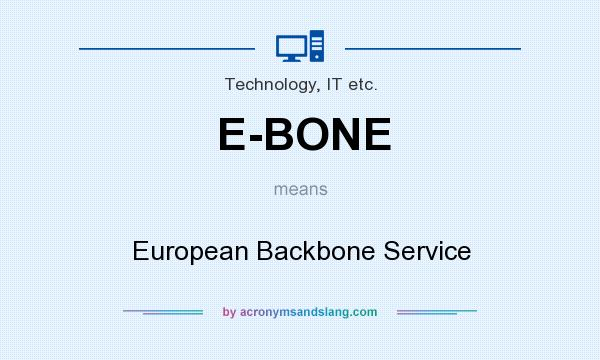 What does E-BONE mean? It stands for European Backbone Service