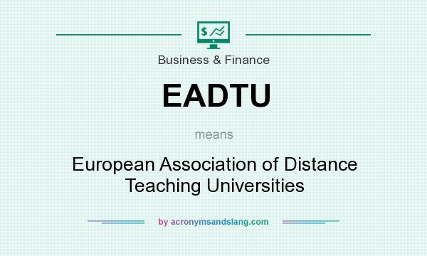 What does EADTU mean? It stands for European Association of Distance Teaching Universities