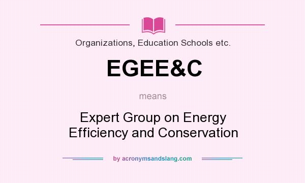 What does EGEE&C mean? It stands for Expert Group on Energy Efficiency and Conservation